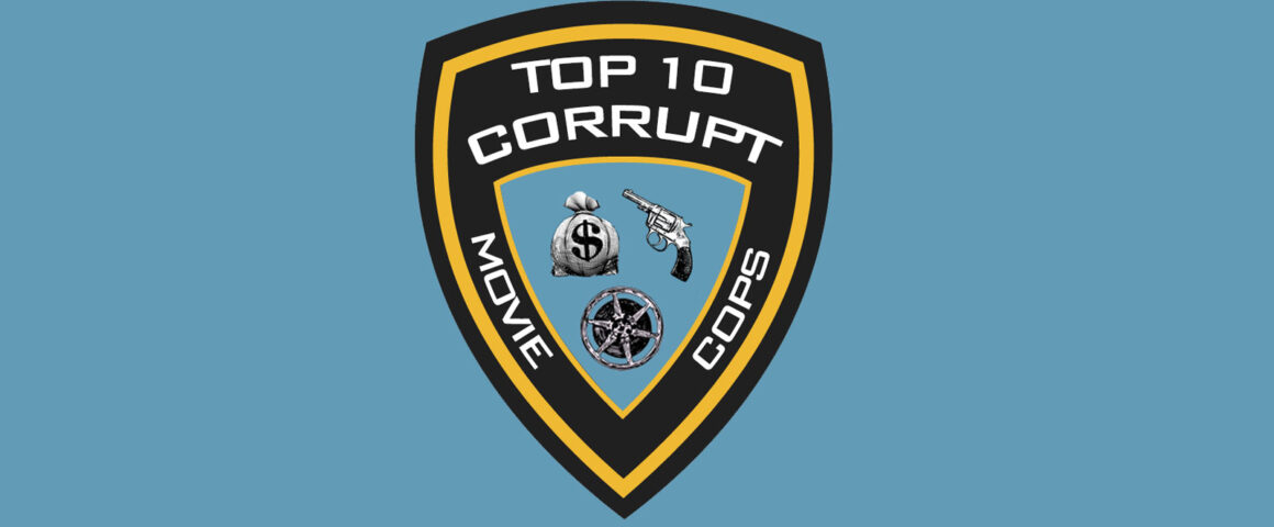 Top 10 Corrupt Movie Cops by The Critical Movie Critics