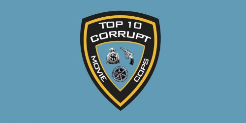 Feature:  Top 10 Corrupt Movie Cops