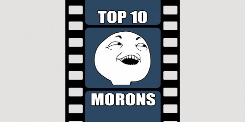 Feature: Top 10 Movie Morons