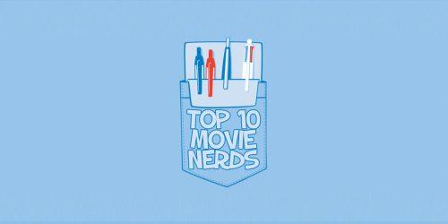 Feature: Top 10 Movie Nerds