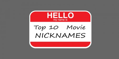 Feature:  Top 10 Movie Nicknames