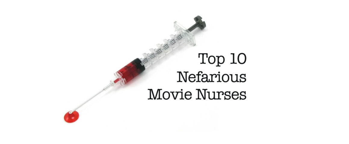 Top 10 Nefarious Movie Nurses by The Critical Movie Critics