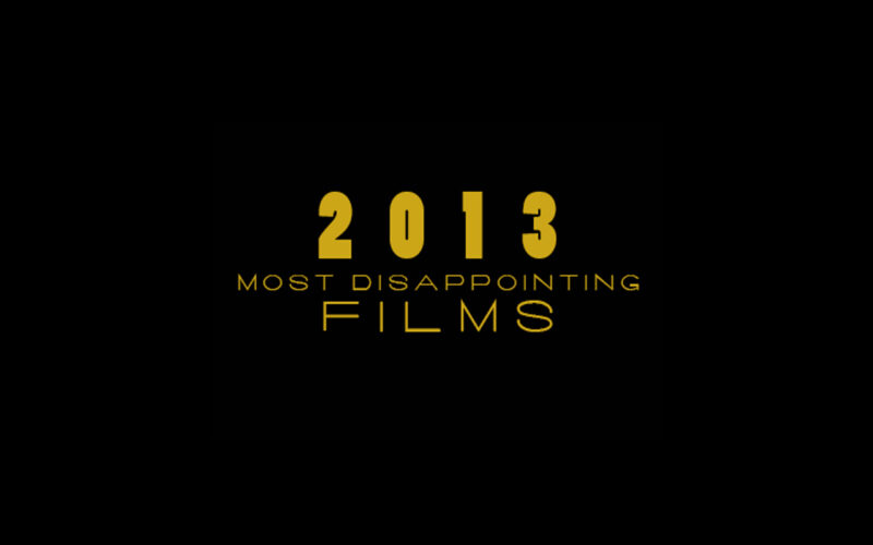 Top 10 List of the Most Disappointing Films of 2013 by The Critical Movie Critics
